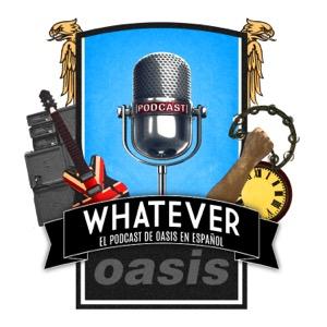 Whatever: El Podcast De Oasis En Español