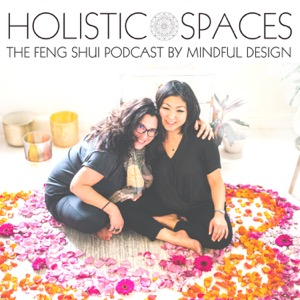 Holistic Spaces   the feng shui podcast by Mindful Design