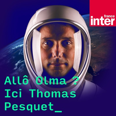 Allo Olma, ici Thomas Pesquet:France Inter