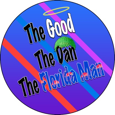 The Good, The Dan, The Florida Man:GDFMpodcast