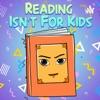Reading Isn't For Kids artwork
