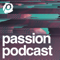 The Passion Podcast