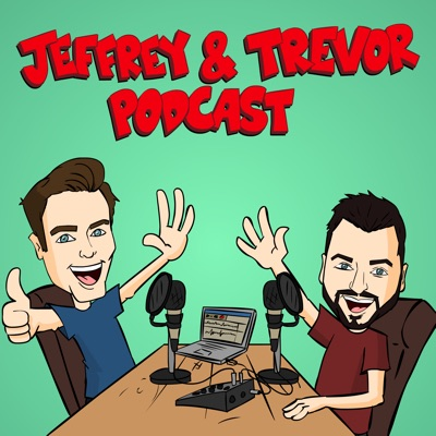 Jeffrey & Trevor Podcast
