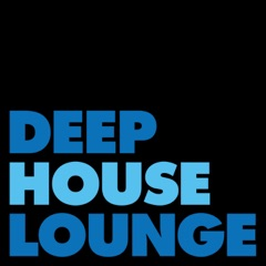 DEEP HOUSE LOUNGE - EXCLUSIVE DEEP HOUSE MUSIC PODCAST