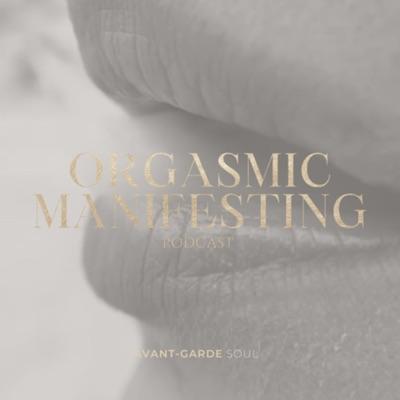 The Orgasmic Manifesting Podcast | Modern Mysticism + Sacred Wealth