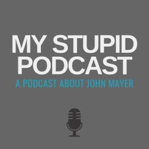 My Stupid Podcast - A John Mayer Podcast