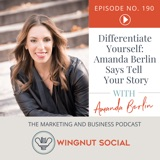 Differentiate Yourself: Amanda Berlin Says to Tell Your Story - Episode 190