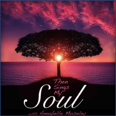 Then Sings My Soul - Annabelle Moseley