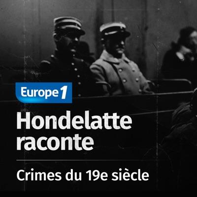 Hondelatte raconte, les séries - Les crimes du 19e siècle:Europe 1