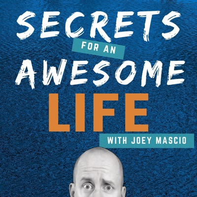 Secrets for an Awesome Life:Joey Mascio