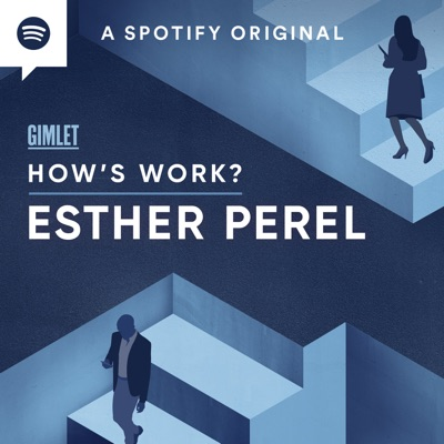 How's Work? with Esther Perel:Esther Perel Global Media & Gimlet