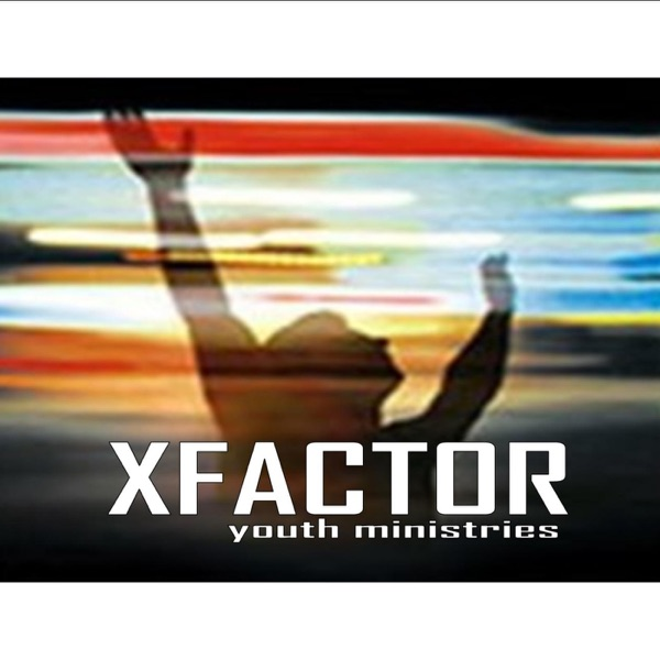X-factor Youth Ministries podcast