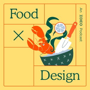 Food by Design: an IDEO Podcast