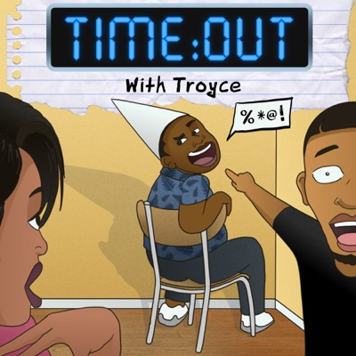 TIme:Out With Troyce:TROYCE