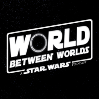 World Between Worlds: A Star Wars Podcast podcast