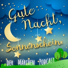 Gute Nacht, Sonnenschein. Der Märchen Podcast.
