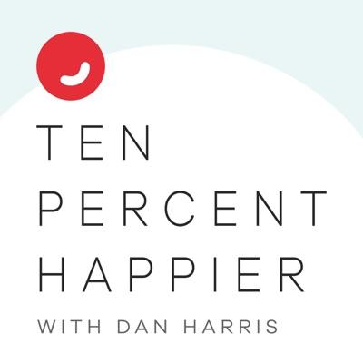 Ten Percent Happier with Dan Harris:Ten Percent Happier