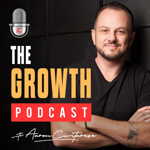 The Growth Podcast with Aaron Civitarese