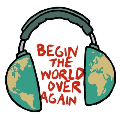 Begin The World Over Again