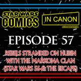 Star Wars: Comics In Canon - Ep 57: Rebels Stranded On Hubin With The Markona Clan (Star Wars #56-61: The Escape)