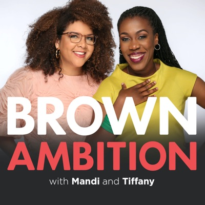 Brown Ambition:Mandi Woodruff & Tiffany Aliche | Cumulus Podcast Network