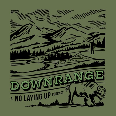 Downrange: A No Laying Up Podcast:No Laying Up