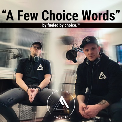 A Few Choice Words By fueled by choice.