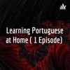 Learning Portuguese at Home ( 1 Episode)  artwork