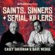 Saints Sinners & Serial Killers