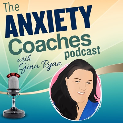 The Anxiety Coaches Podcast:Gina Ryan