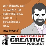Cyril Bouquet | Why Thinking Like An Alien is the Unconventional Path to Breakthrough Ideas