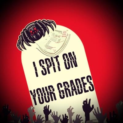 I Spit on your grades