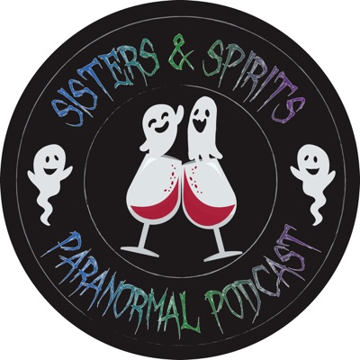 Sisters and Spirits Paranormal Podcast