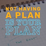 Planning on Not Having a Plan | Ep 74