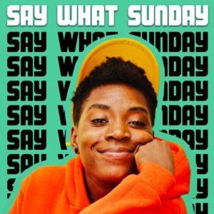 the say what sunday podcast