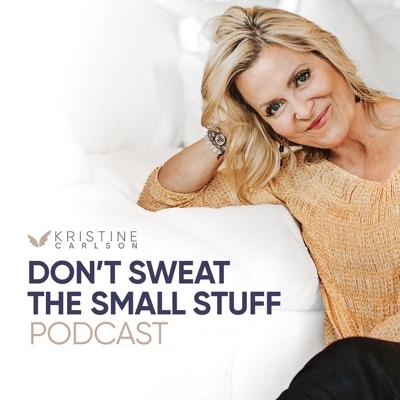 Don't Sweat The Small Stuff with Kristine Carlson:Kristine Carlson