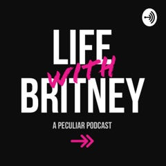 Life with Britney: A Peculiar Podcast