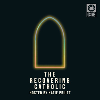 The Recovering Catholic with Katie Pruitt:...
