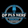 Op Pls Nerf Podcast artwork