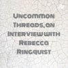 Uncommon Threads, an Interview with Rebecca Ringquist artwork