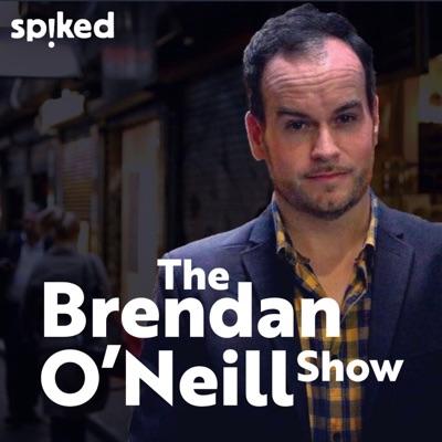 The Brendan O'Neill Show:The Brendan O'Neill Show