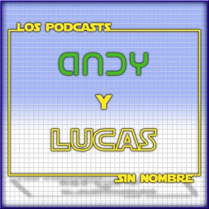 Podcasts Sin Nombre de Andy y Lucas
