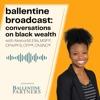 Ballentine Broadcast: Conversations on Black Wealth artwork