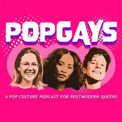 POPGAYS: A Pop Culture Podcast for Postmodern Queers