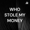 WHO STOLE MY MONEY artwork