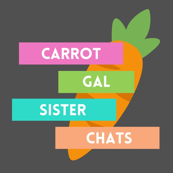 CarrotGal Sister Chats Podcast Artwork