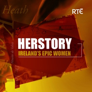 HERSTORY: Ireland's Epic Women Podcast - RTÉ