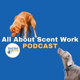 All About Scent Work Podcast