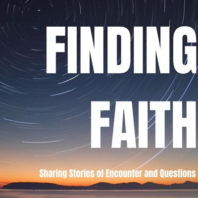 Finding Faith: Sharing Stories of Encounter and Questions