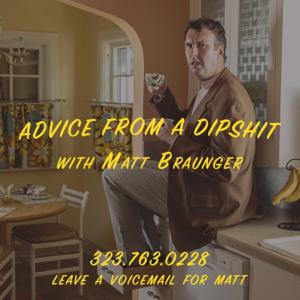 Advice From a Dipshit with Matt Braunger